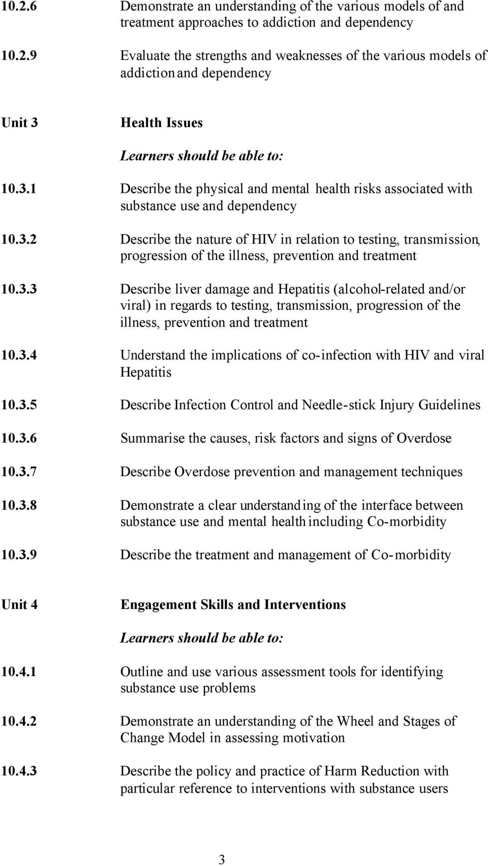 3.3 Describe liver damage and Hepatitis (alcohol-related and/or viral) in regards to testing, transmission, progression of the illness, prevention and treatment 10.3.4 Understand the implications of co-infection with HIV and viral Hepatitis 10.