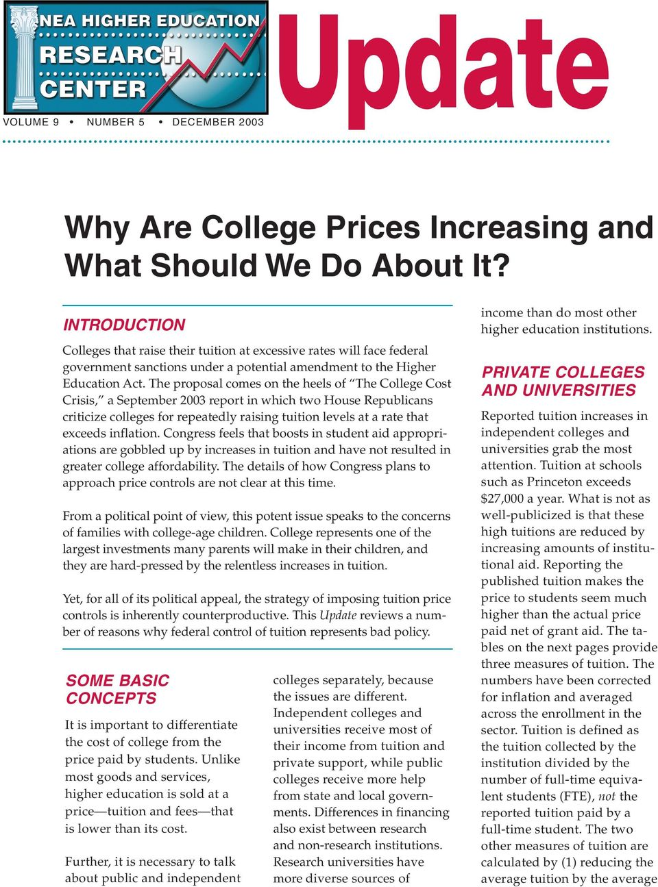 The proposal comes on the heels of The College Cost Crisis, a September 2003 report in which two House Republicans criticize colleges for repeatedly raising tuition levels at a rate that exceeds