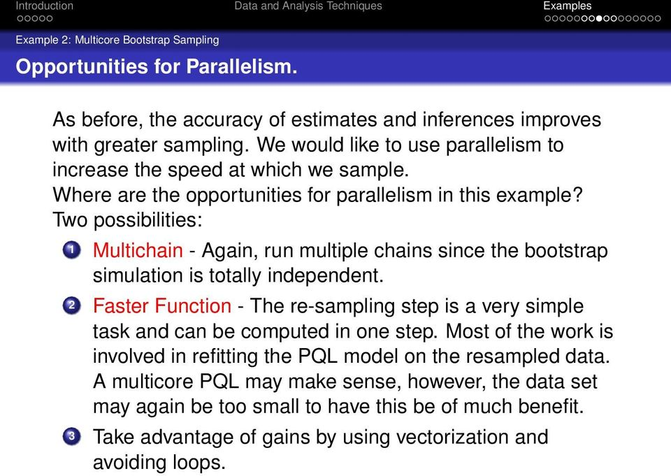 Two possibilities: 1 Multichain - Again, run multiple chains since the bootstrap simulation is totally independent.