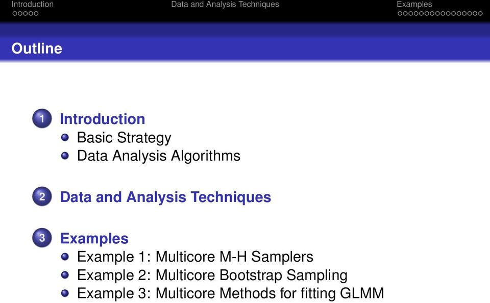 Example 1: Multicore M-H Samplers Example 2: Multicore