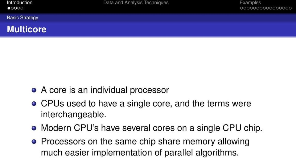 Modern CPU s have several cores on a single CPU chip.
