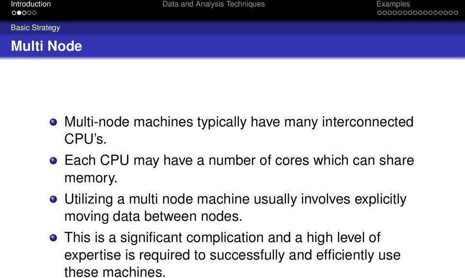 Utilizing a multi node machine usually involves explicitly moving data between nodes.