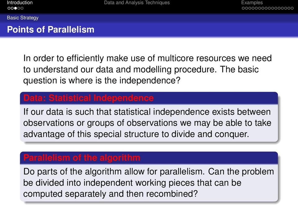 Data: Statistical Independence If our data is such that statistical independence exists between observations or groups of observations we may be able