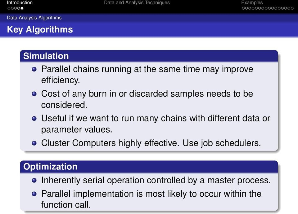 Useful if we want to run many chains with different data or parameter values. Cluster Computers highly effective.