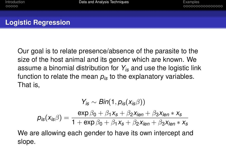 We assume a binomial distribution for Y is and use the logistic link function to relate the mean p is to the explanatory