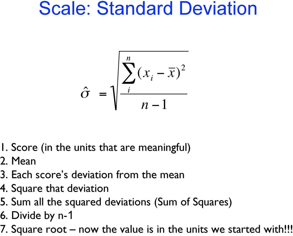 Each score s s deviation from the mean 4. Square that deviation 5.