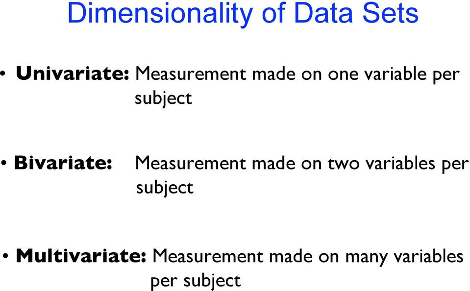 Bivariate: Measurement made on two variables per