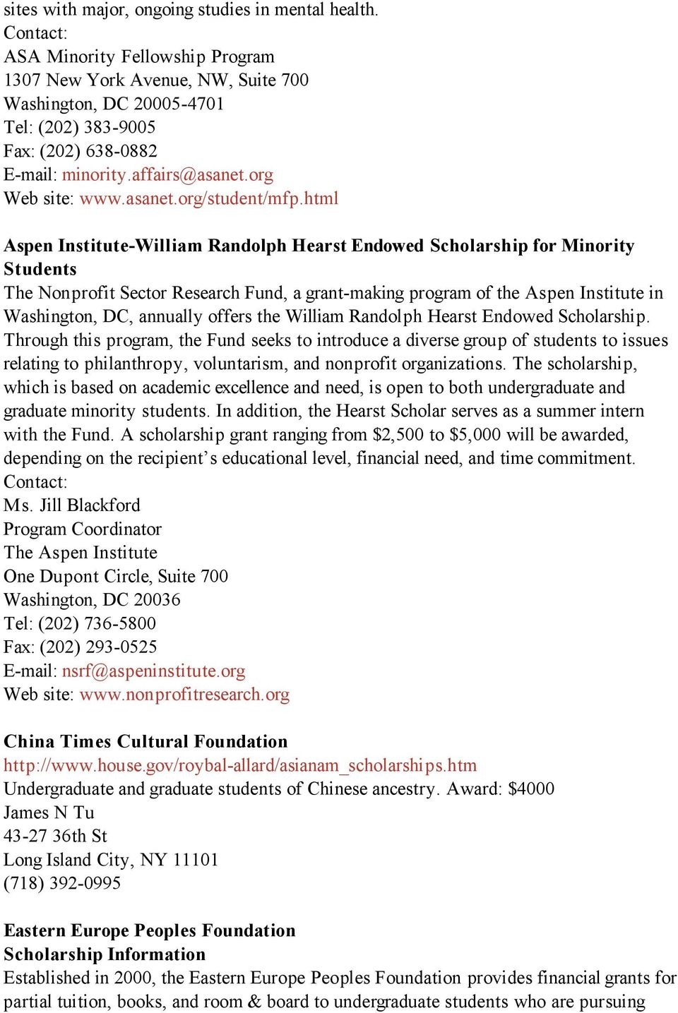 html Aspen Institute-William Randolph Hearst Endowed Scholarship for Minority Students The Nonprofit Sector Research Fund, a grant-making program of the Aspen Institute in Washington, DC, annually
