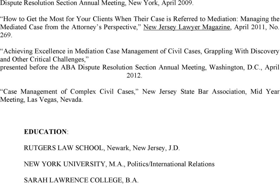 269. Achieving Excellence in Mediation Case Management of Civil Cases, Grappling With Discovery and Other Critical Challenges, presented before the ABA Dispute Resolution Section