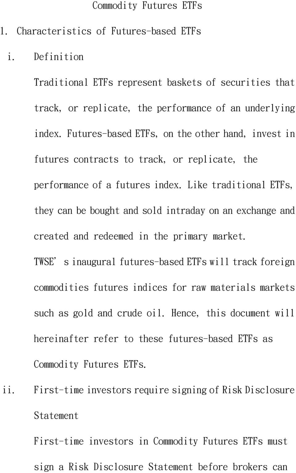 Like traditional ETFs, they can be bought and sold intraday on an exchange and created and redeemed in the primary market.