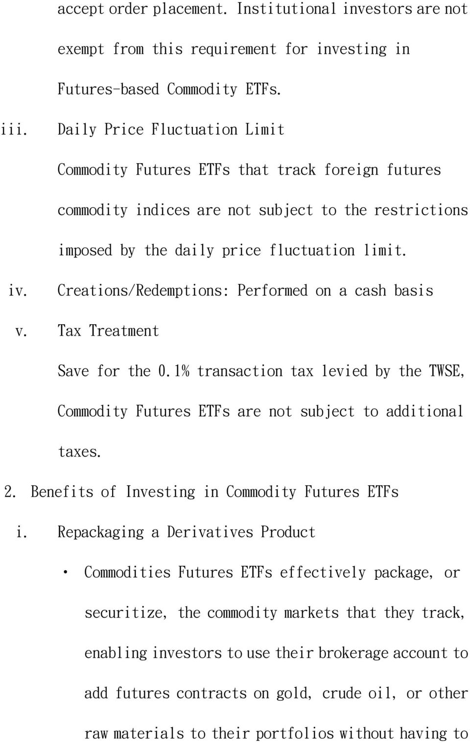 Creations/Redemptions: Performed on a cash basis v. Tax Treatment Save for the 0.1% transaction tax levied by the TWSE, Commodity Futures ETFs are not subject to additional taxes. 2.