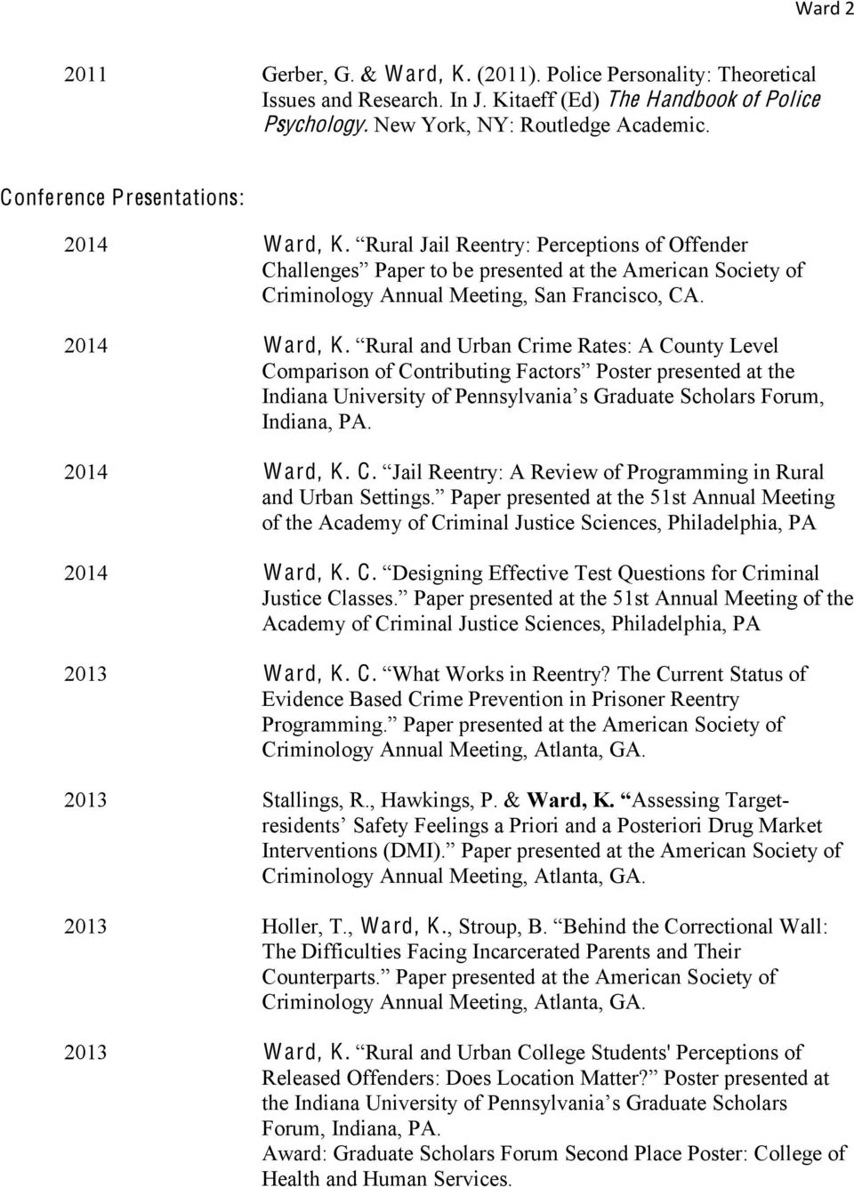 2014 Ward, K. C. presented at the 51st Annual Meeting of the Academy of Criminal Justice Sciences, Philadelphia, PA 2014 Ward, K. C. Effective Test Questions for Criminal Academy of Criminal Justice Sciences, Philadelphia, PA 2013 Ward, K.