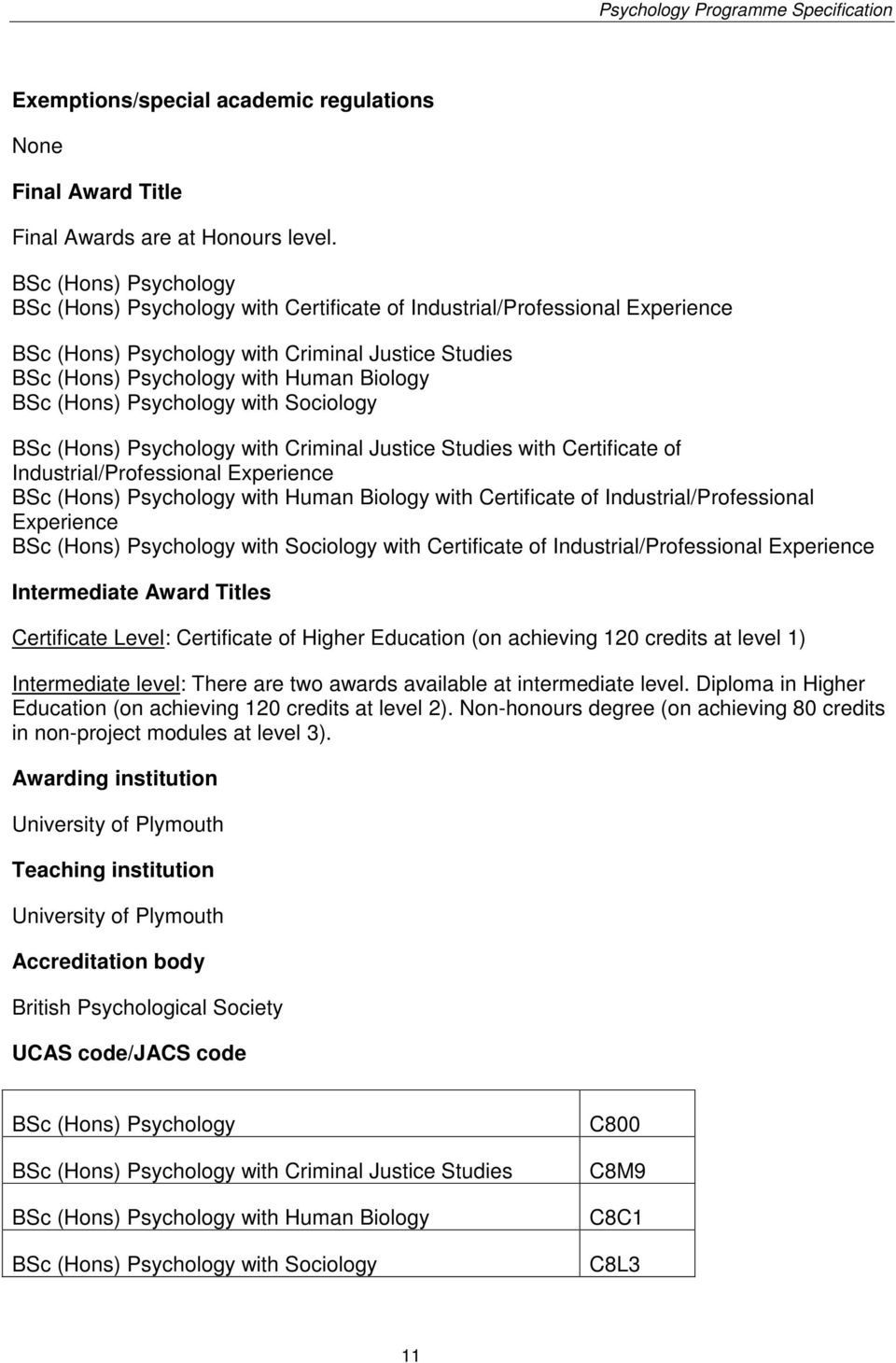 (Hons) Psychology with Sociology BSc (Hons) Psychology with Criminal Justice Studies with Certificate of Industrial/Professional Experience BSc (Hons) Psychology with Human Biology with Certificate