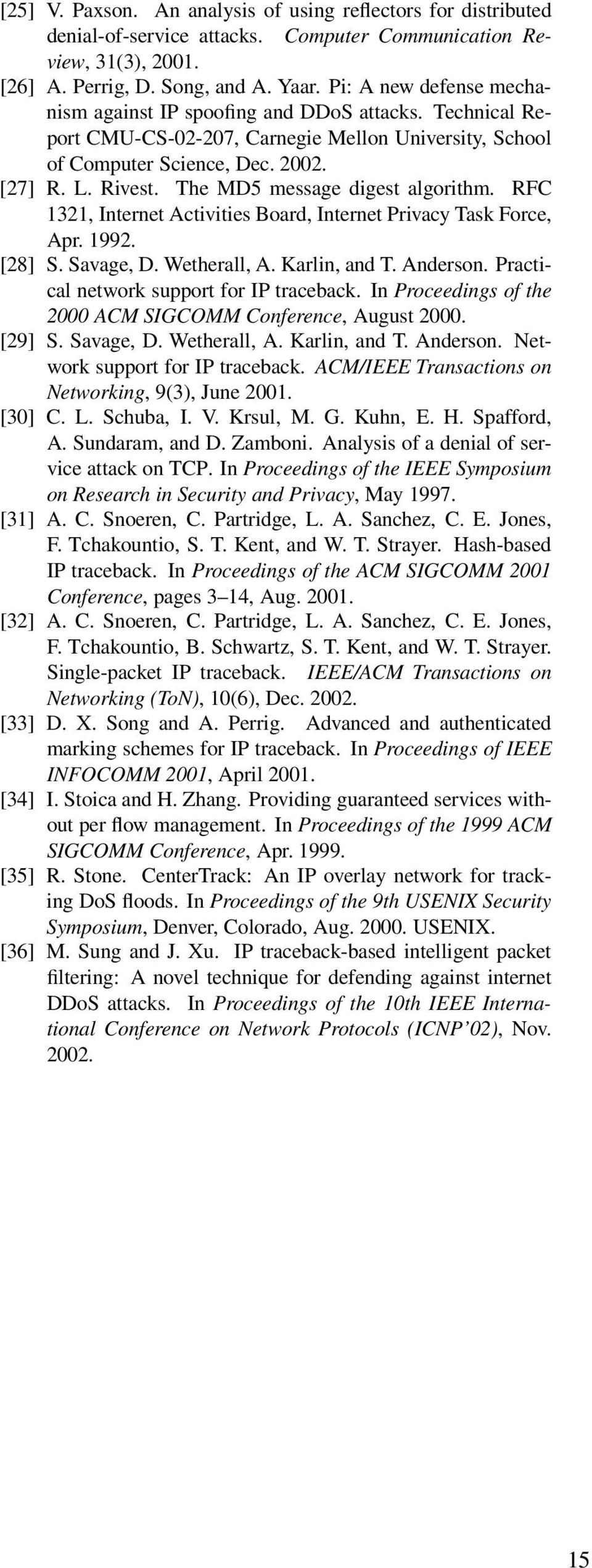 The MD5 message digest algorithm. RFC 32, Internet Activities Board, Internet Privacy Task Force, Apr. 992. [28] S. Savage, D. Wetherall, A. Karlin, and T. Anderson.