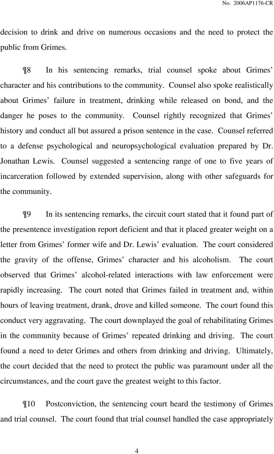 Counsel also spoke realistically about Grimes failure in treatment, drinking while released on bond, and the danger he poses to the community.