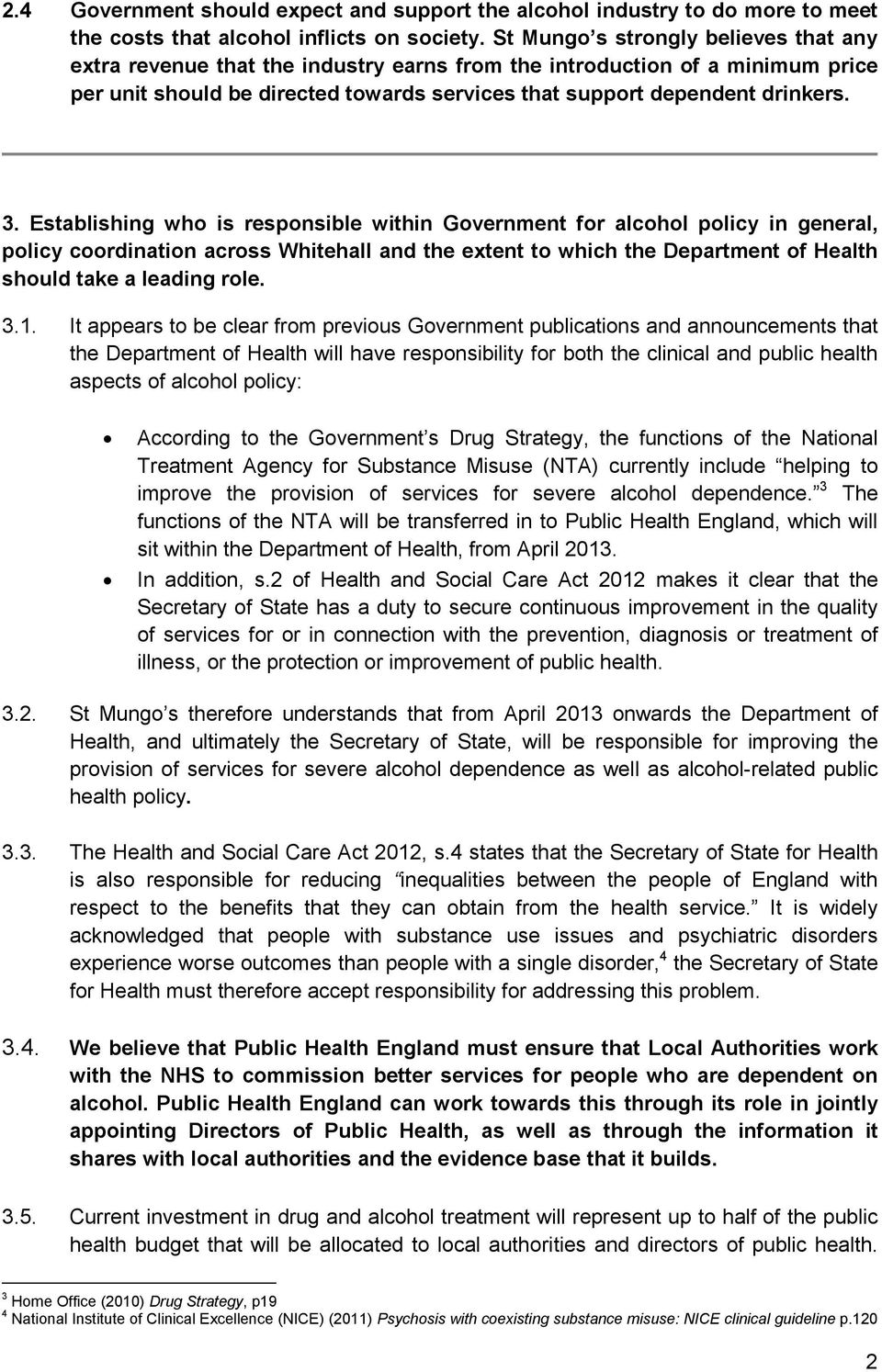 Establishing who is responsible within Government for alcohol policy in general, policy coordination across Whitehall and the extent to which the Department of Health should take a leading role. 3.1.