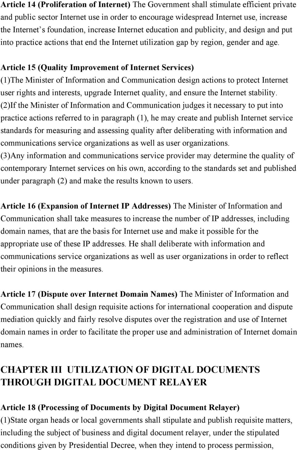 Article 15 (Quality Improvement of Internet Services) (1)The Minister of Information and Communication design actions to protect Internet user rights and interests, upgrade Internet quality, and