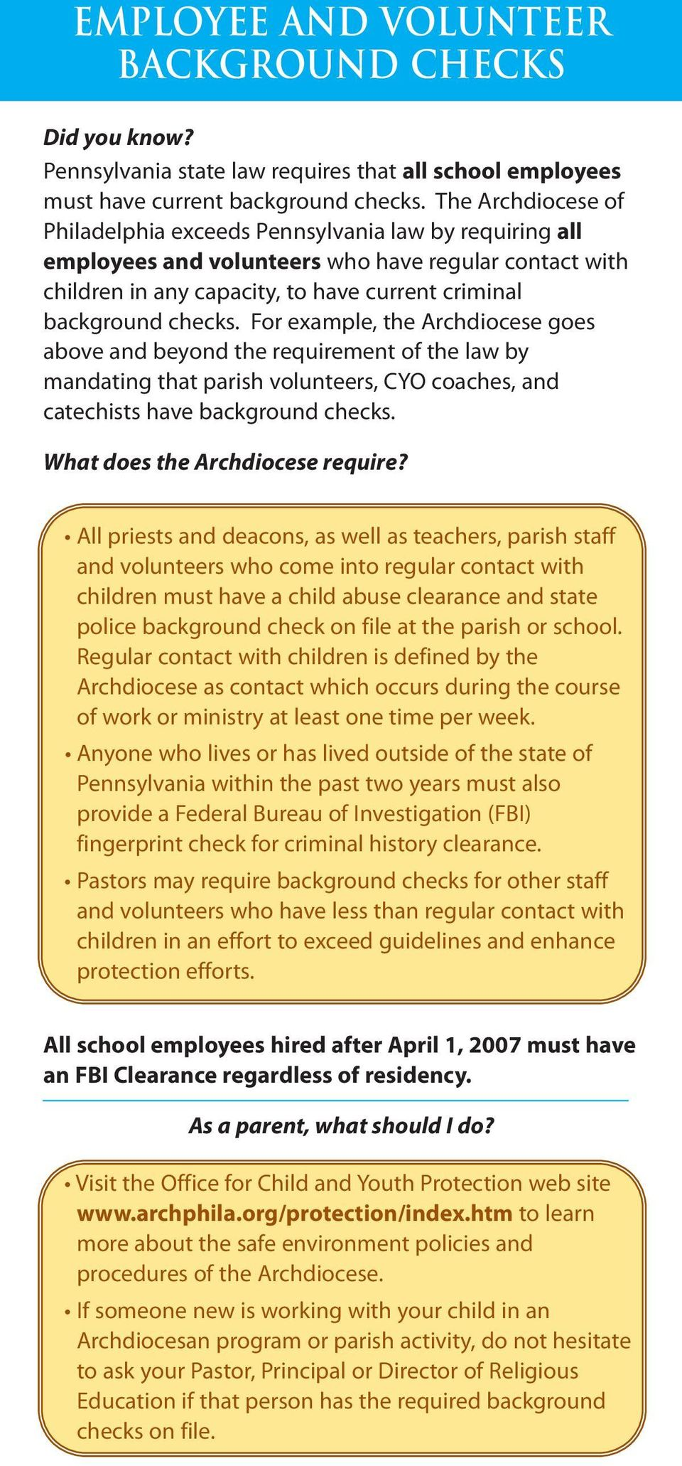 For example, the Archdiocese goes above and beyond the requirement of the law by mandating that parish volunteers, CYO coaches, and catechists have background checks.