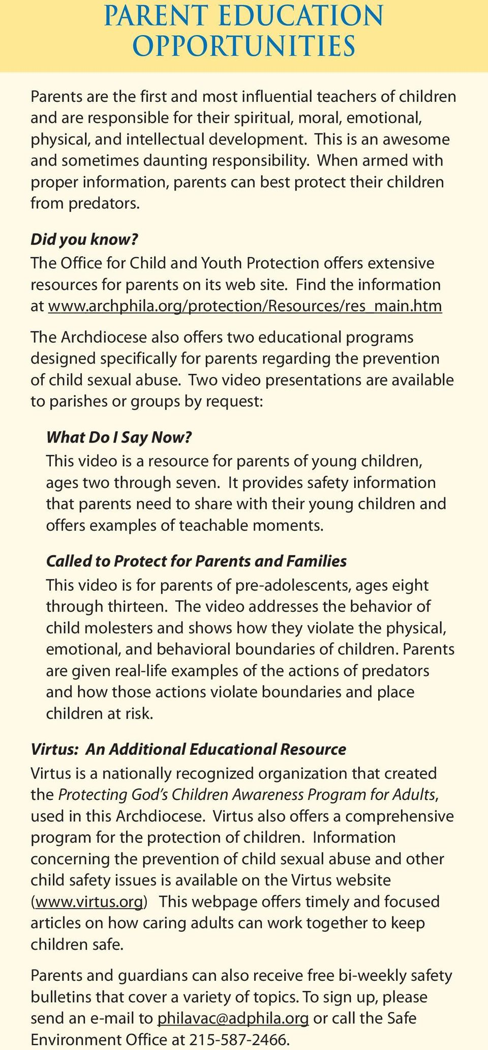 The Office for Child and Youth Protection offers extensive resources for parents on its web site. Find the information at www.archphila.org/protection/resources/res_main.