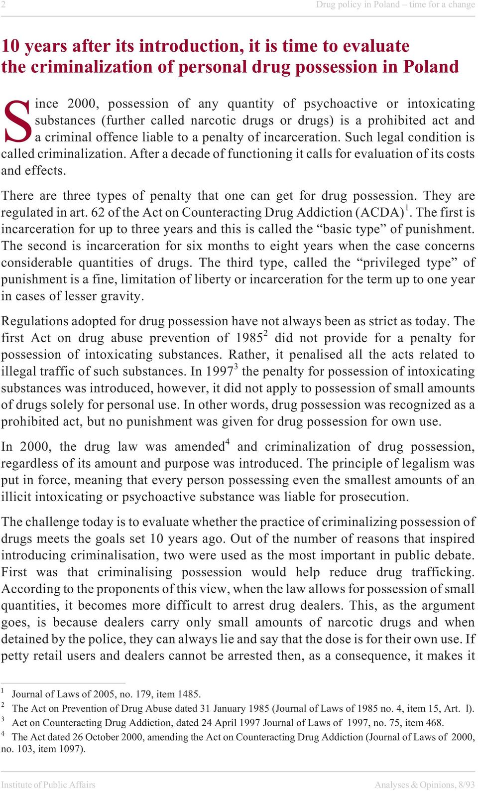 Such legal condition is called criminalization. After a decade of functioning it calls for evaluation of its costs and effects. There are three types of penalty that one can get for drug possession.