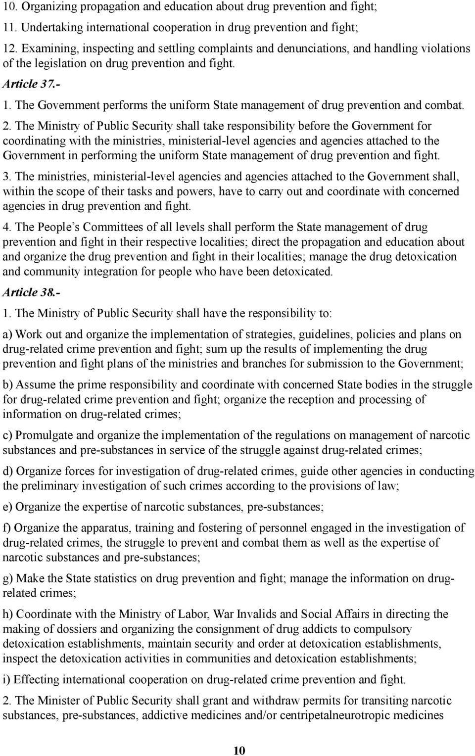 The Government performs the uniform State management of drug prevention and combat. 2.