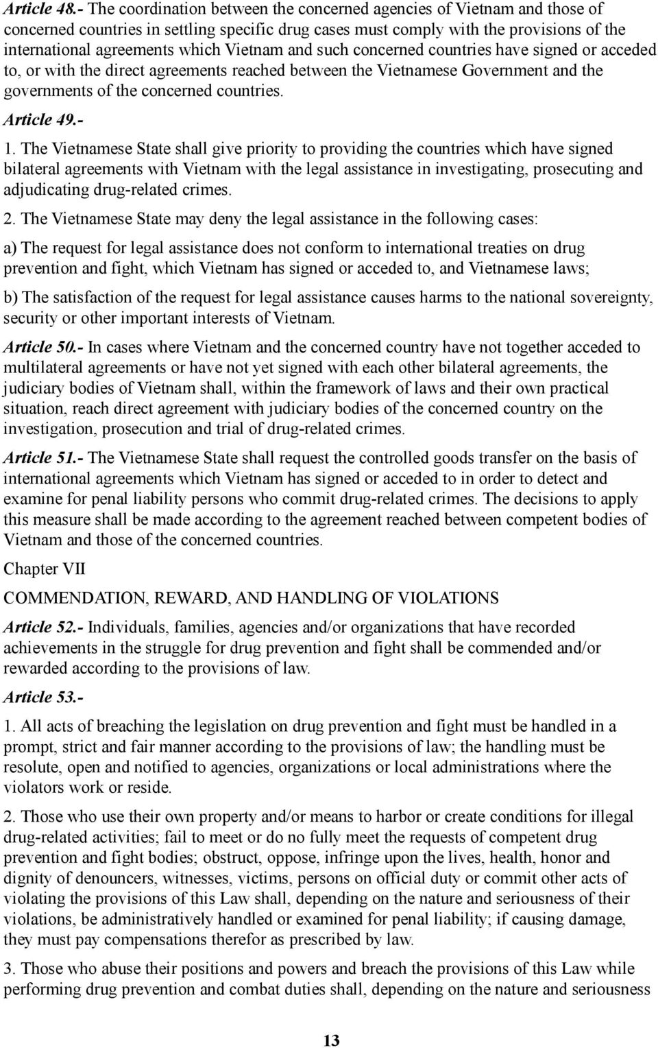 Vietnam and such concerned countries have signed or acceded to, or with the direct agreements reached between the Vietnamese Government and the governments of the concerned countries. Article 49.- 1.