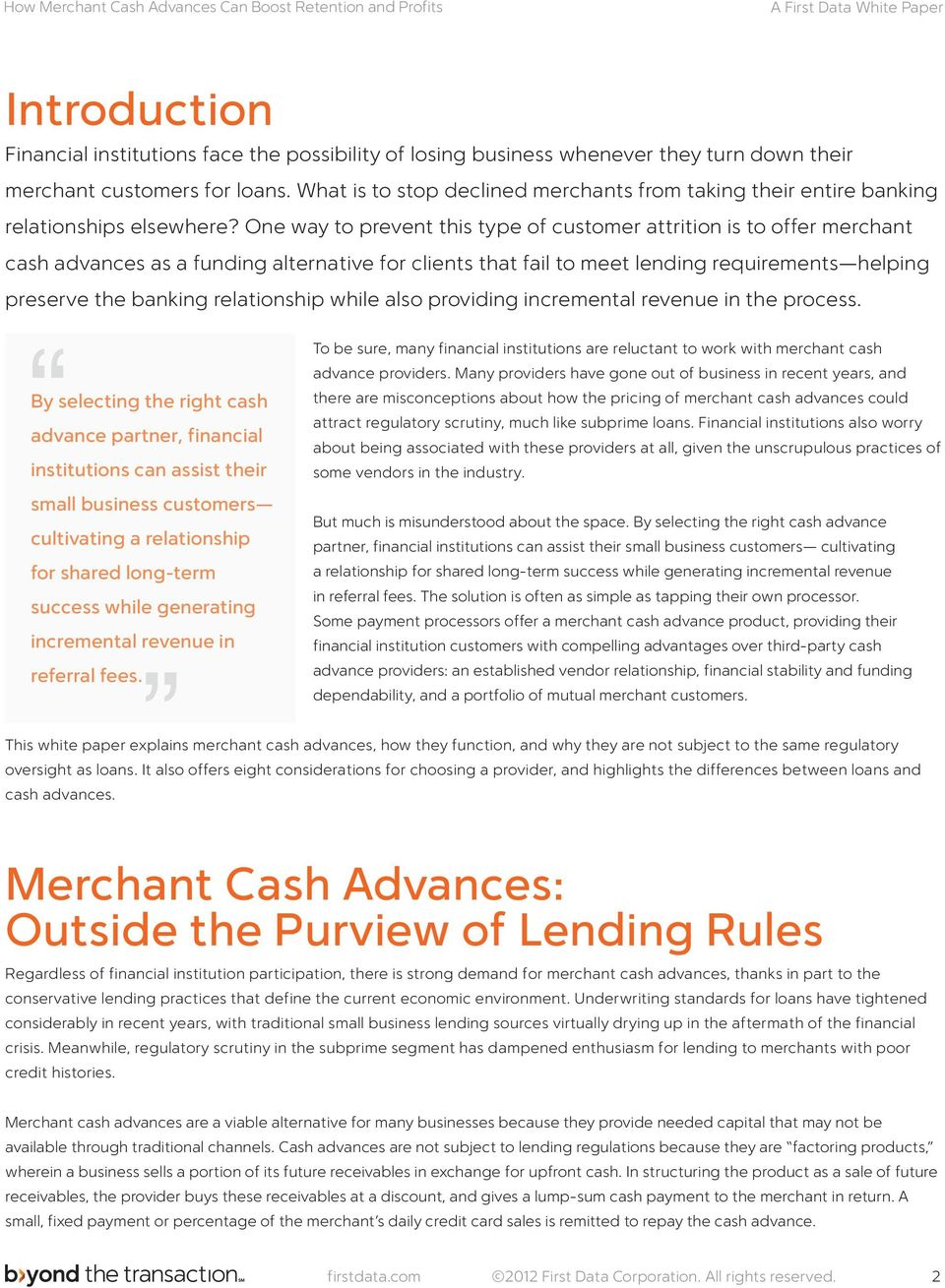 One way to prevent this type of customer attrition is to offer merchant cash advances as a funding alternative for clients that fail to meet lending requirements helping preserve the banking