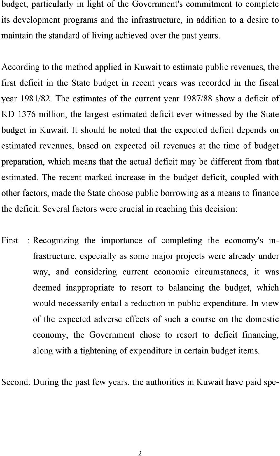 The estimates of the current year 1987/88 show a deficit of KD 1376 million, the largest estimated deficit ever witnessed by the State budget in Kuwait.