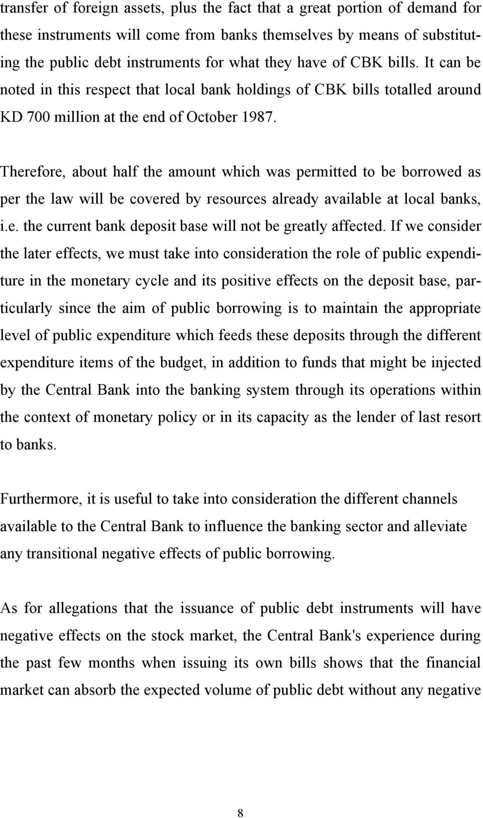 Therefore, about half the amount which was permitted to be borrowed as per the law will be covered by resources already available at local banks, i.e. the current bank deposit base will not be greatly affected.