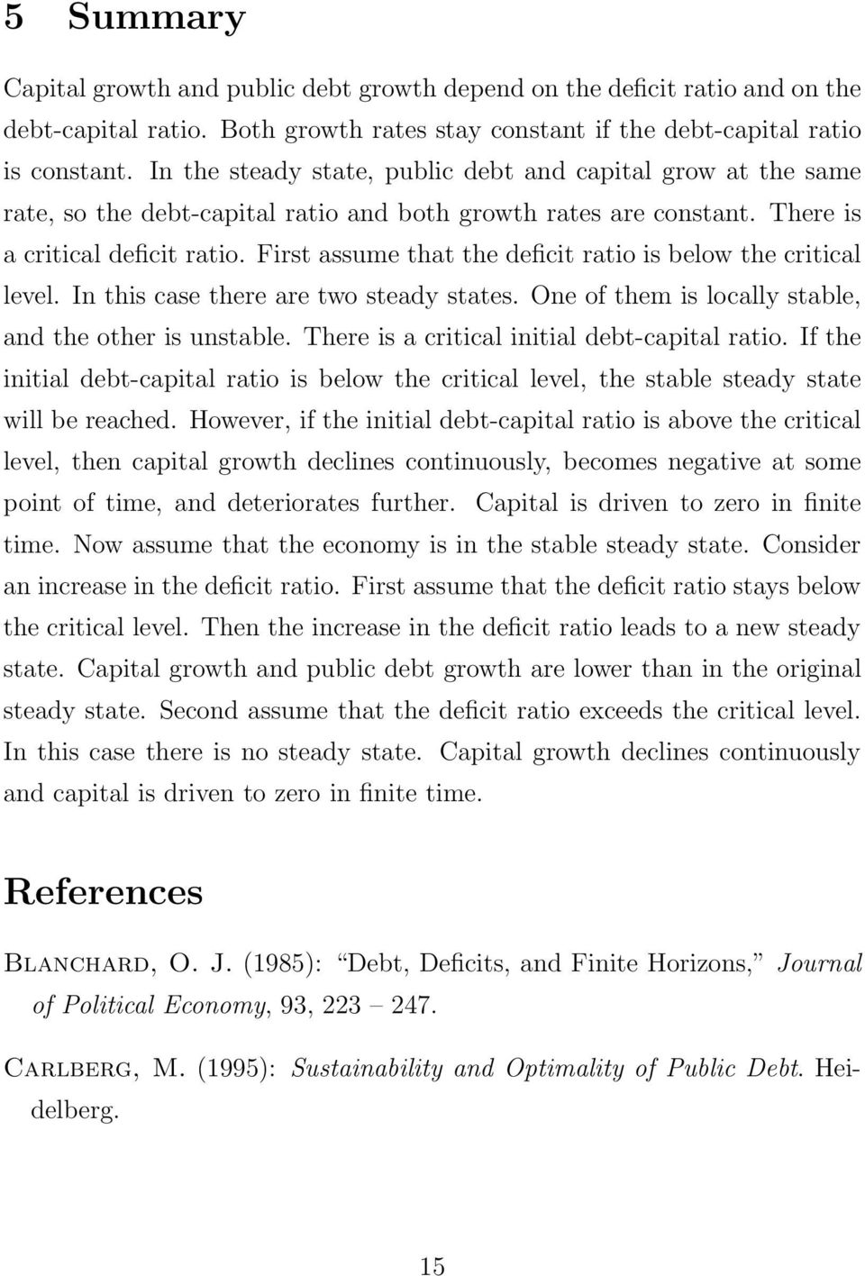First assume that the deficit ratio is below the critical level. In this case there are two steady states. One of them is locally stable, and the other is unstable.