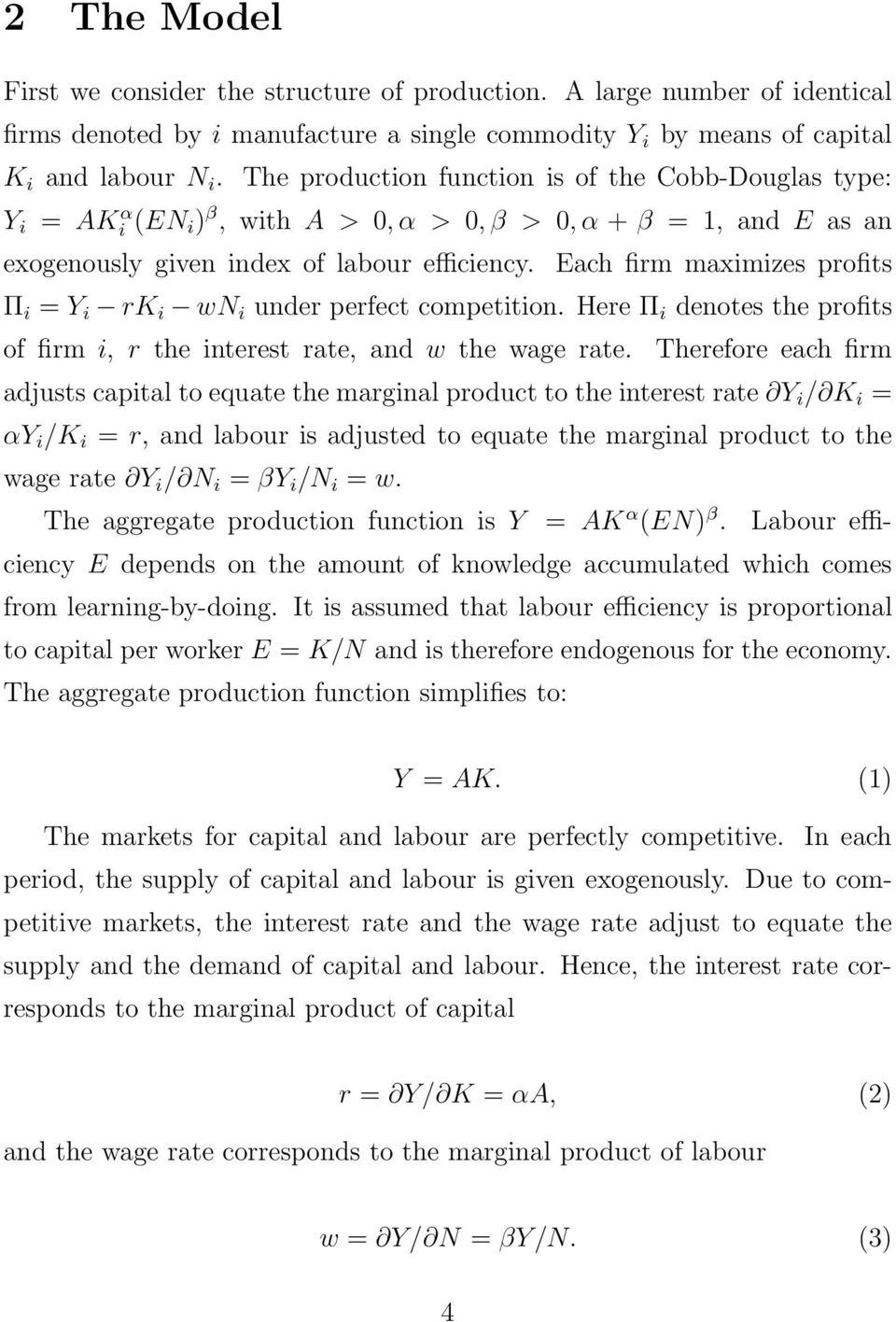 Each firm maximizes profits Π i = Y i rk i wn i under perfect competition. Here Π i denotes the profits of firm i, r the interest rate, and w the wage rate.