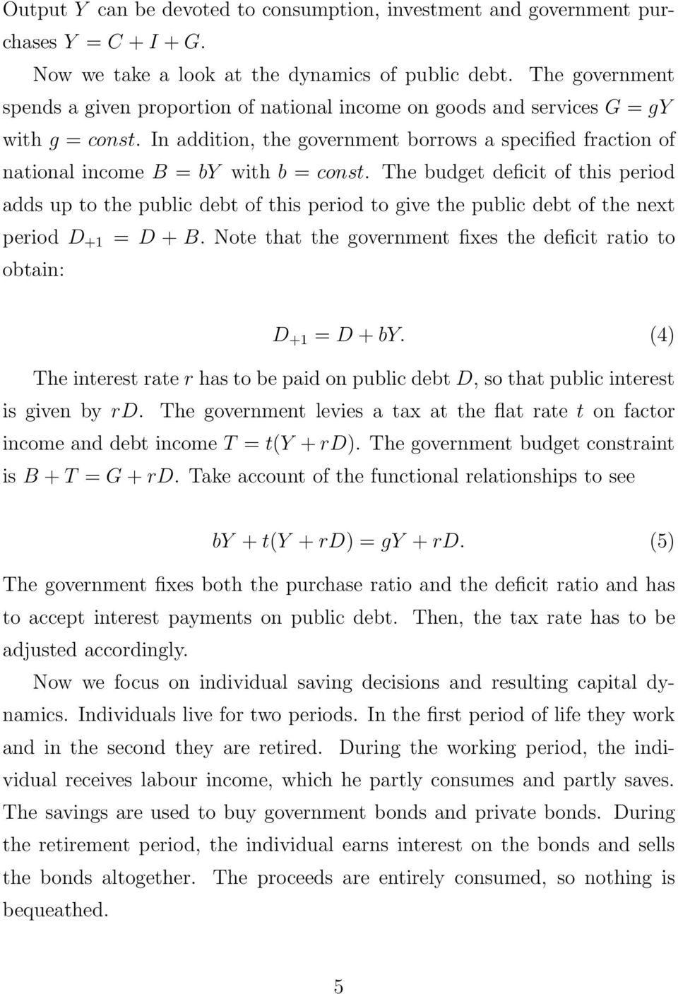 In addition, the government borrows a specified fraction of national income B = by with b = const.