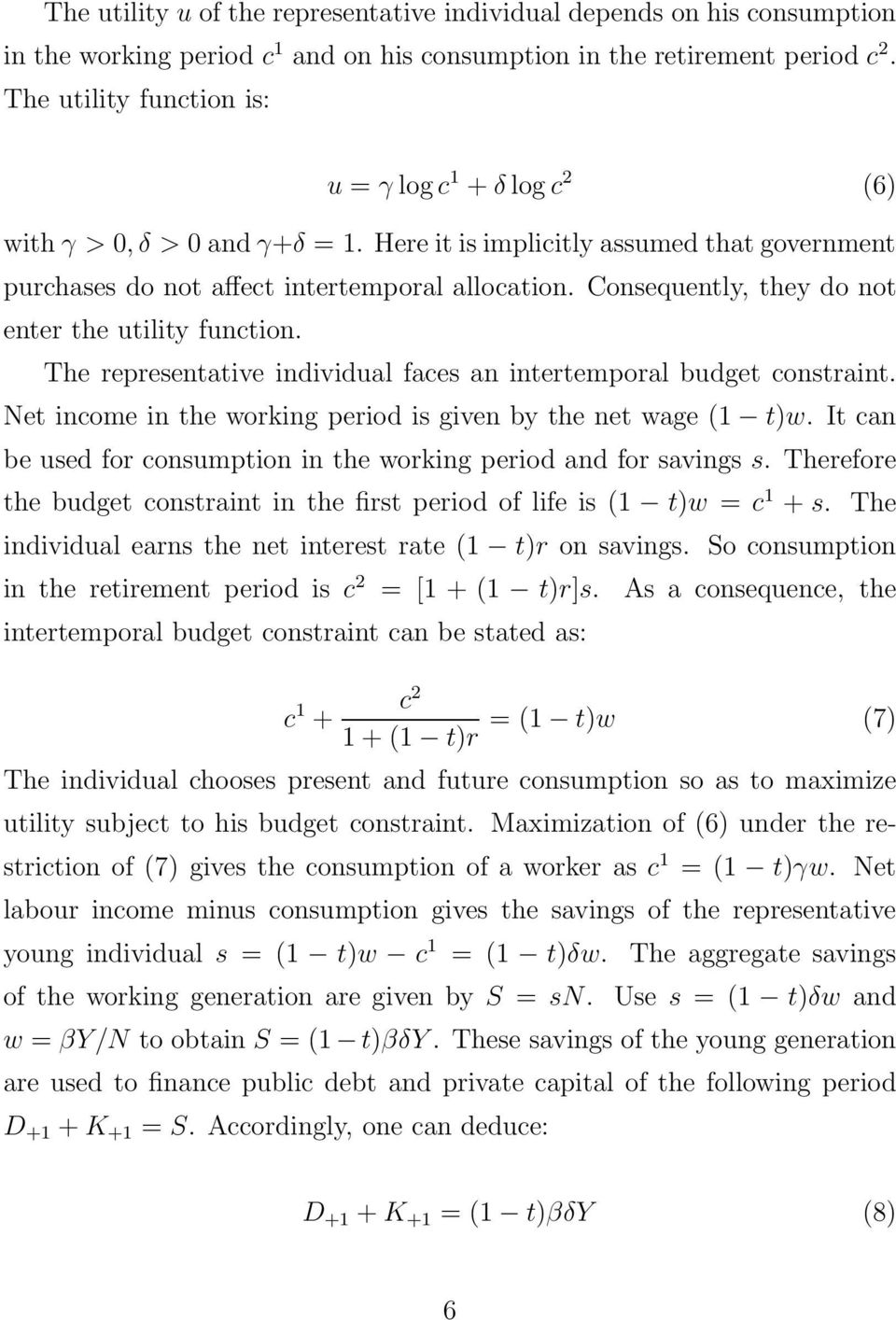 Consequently, they do not enter the utility function. The representative individual faces an intertemporal budget constraint. Net income in the working period is given by the net wage (1 t)w.