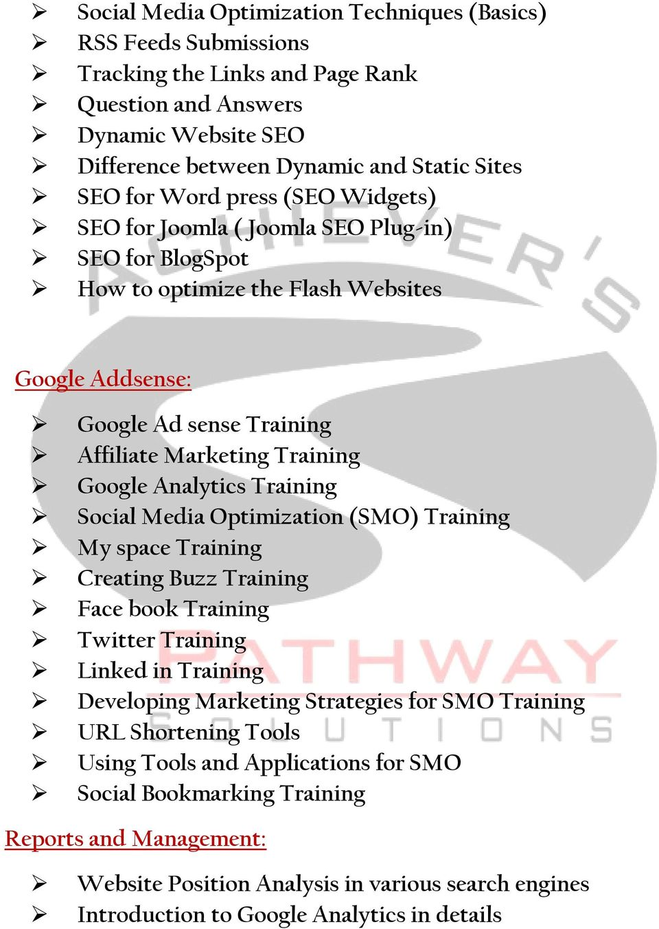 Training Social Media Optimization (SMO) Training My space Training Creating Buzz Training Face book Training Twitter Training Linked in Training Developing Marketing Strategies for SMO Training URL