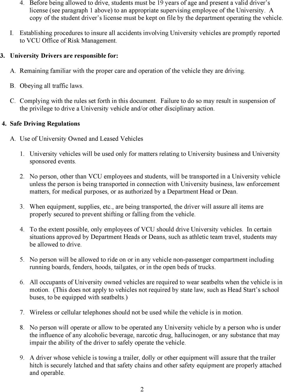 Establishing procedures to insure all accidents involving University vehicles are promptly reported to VCU Office of Risk Management. 3. University Drivers are responsible for: A.