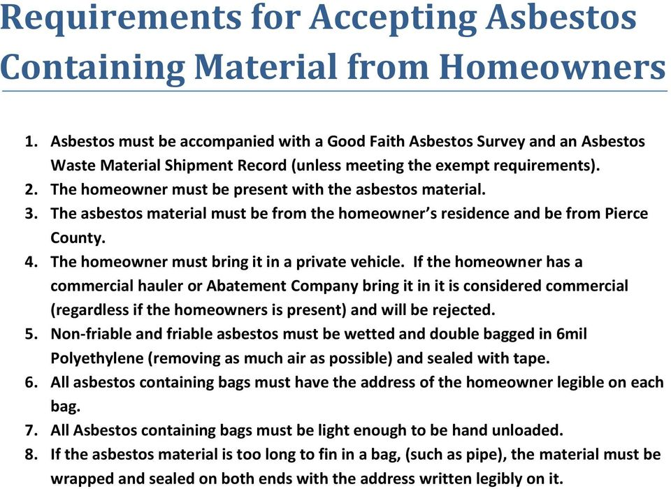 The homeowner must be present with the asbestos material. 3. The asbestos material must be from the homeowner s residence and be from Pierce County. 4.