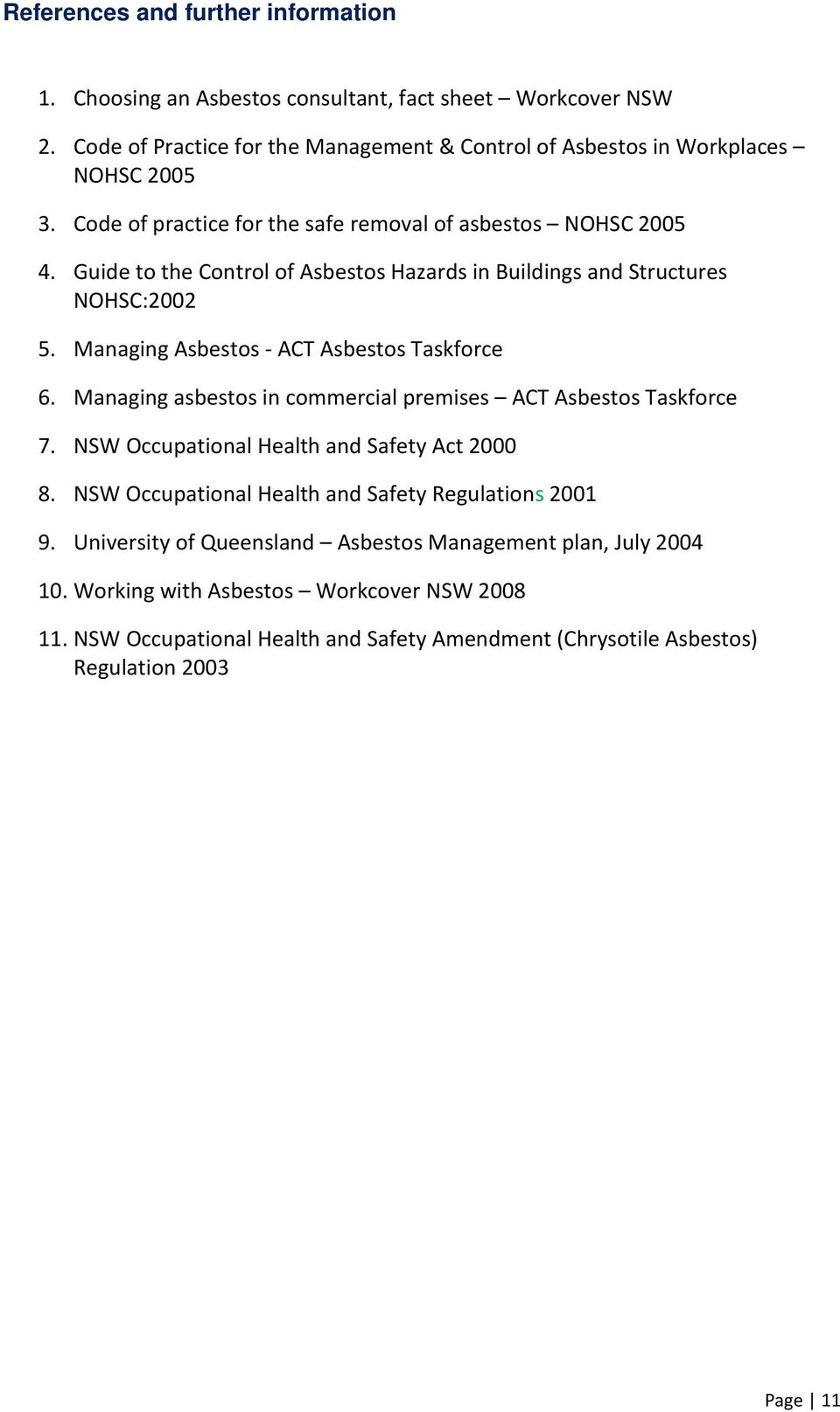 Managing Asbestos - ACT Asbestos Taskforce 6. Managing asbestos in commercial premises ACT Asbestos Taskforce 7. NSW Occupational Health and Safety Act 2000 8.