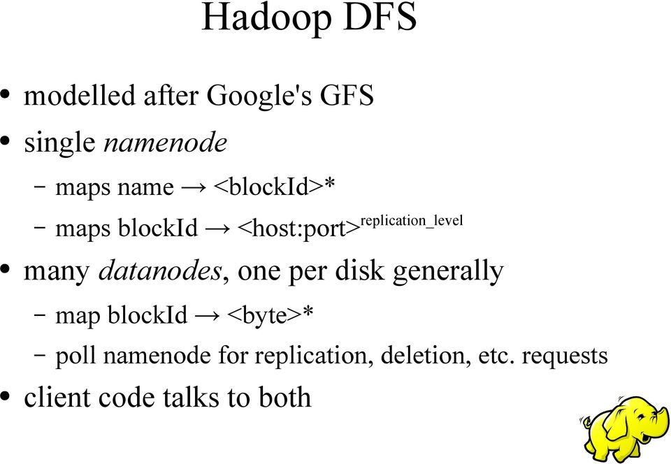 datanodes, one per disk generally map blockid <byte>* poll