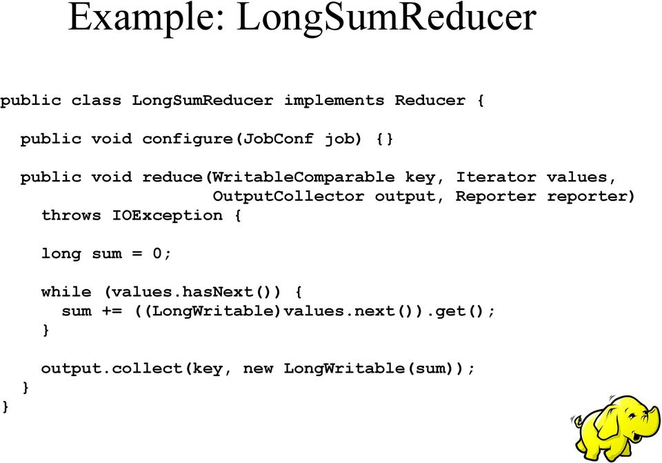 OutputCollector output, Reporter reporter) throws IOException { long sum = 0; while (values.