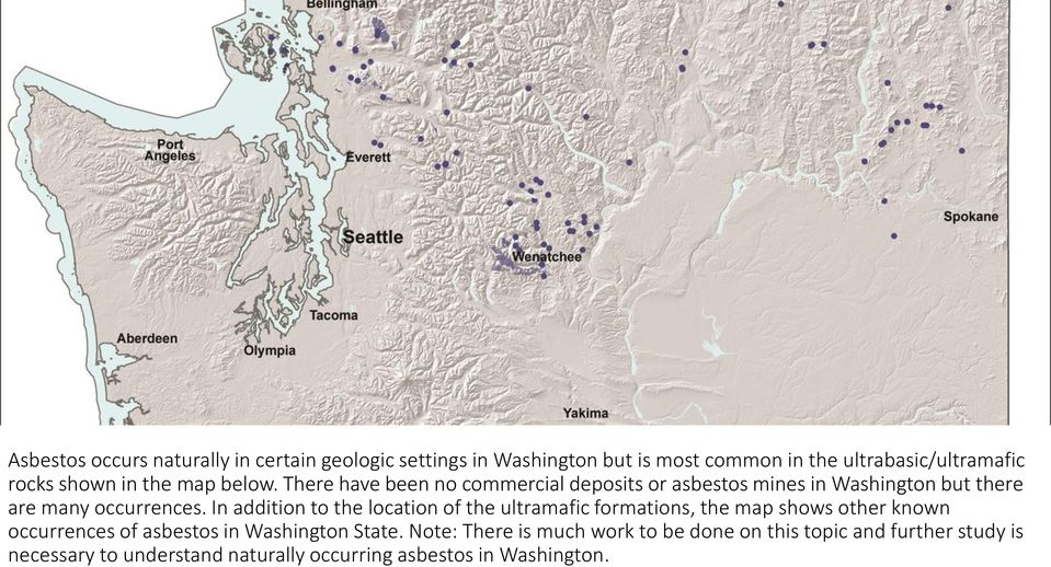 In addition to the location of the ultramafic formations, the map shows other known occurrences of asbestos in Washington State.