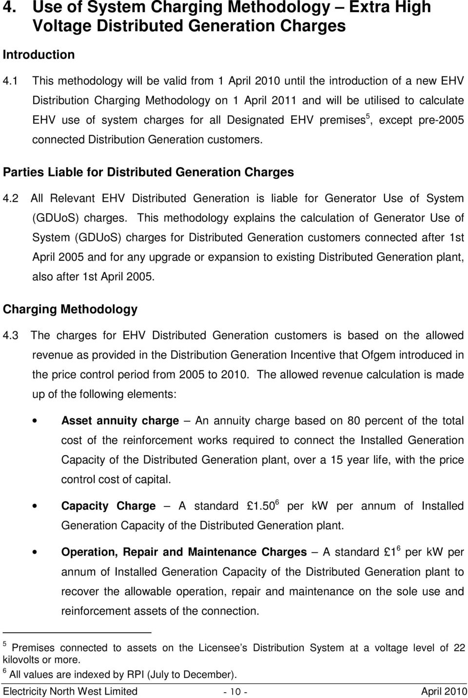 for all Designated EHV premises 5, except pre-2005 connected Distribution Generation customers. Parties Liable for Distributed Generation Charges 4.