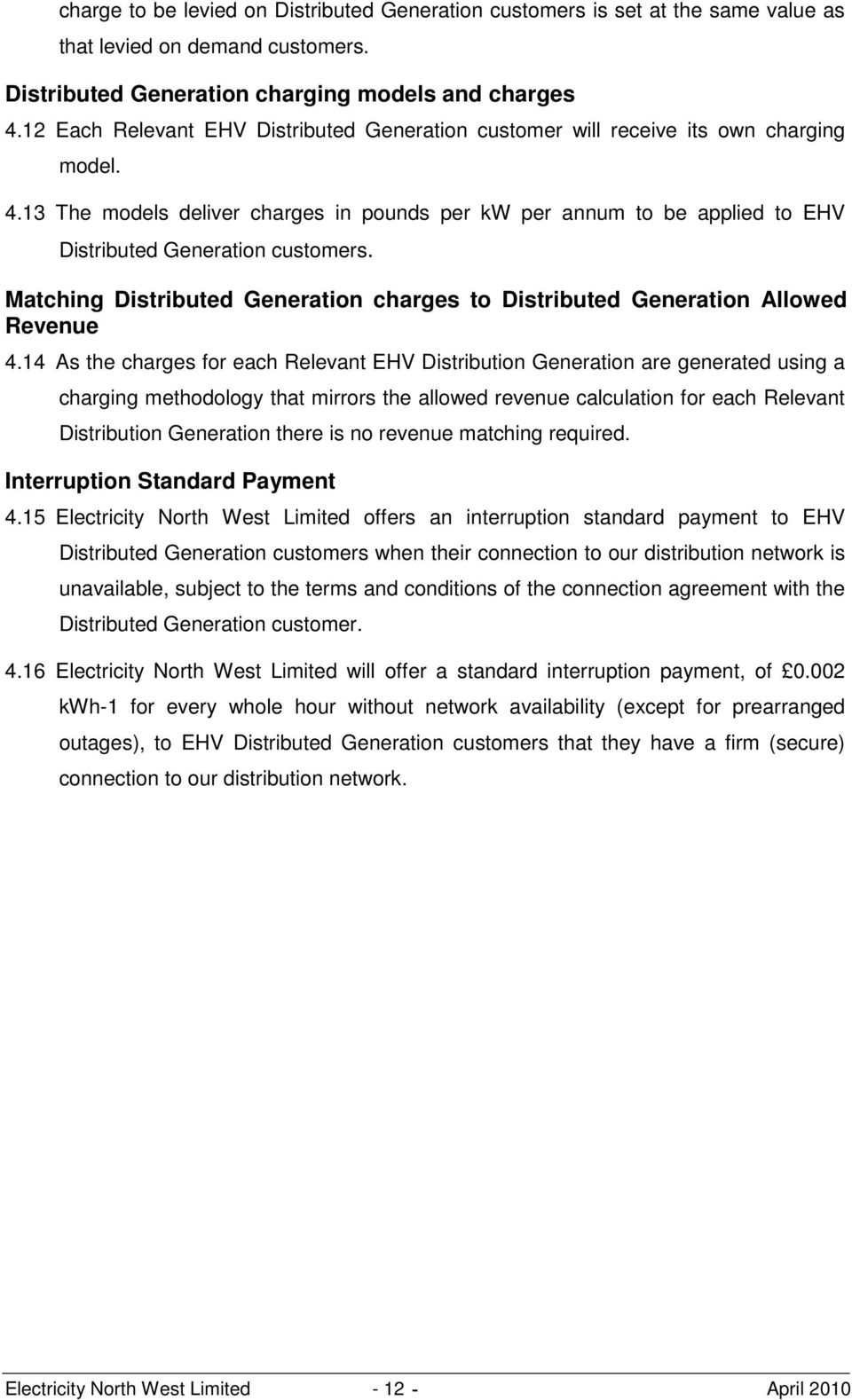 13 The models deliver charges in pounds per kw per annum to be applied to EHV Distributed Generation customers. Matching Distributed Generation charges to Distributed Generation Allowed Revenue 4.