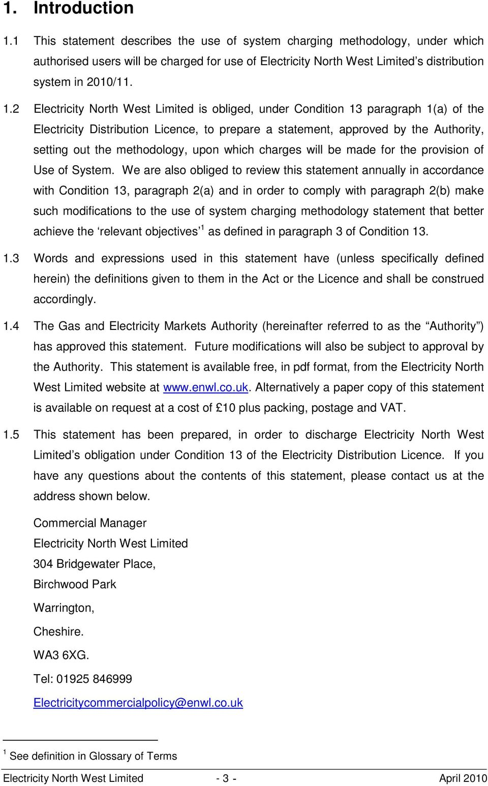 2 Electricity North West Limited is obliged, under Condition 13 paragraph 1(a) of the Electricity Distribution Licence, to prepare a statement, approved by the Authority, setting out the methodology,