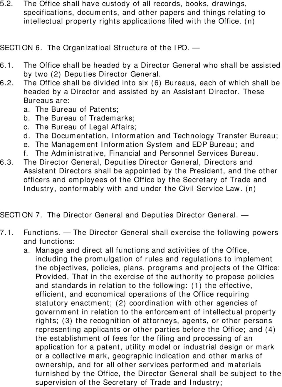Deputies Director General. 6.2. The Office shall be divided into six (6) Bureaus, each of which shall be headed by a Director and assisted by an Assistant Director. These Bureaus are: a.