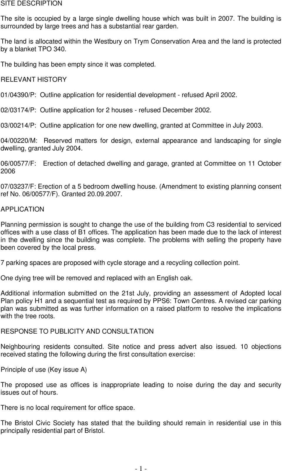 RELEVANT HISTORY 01/04390/P: Outline application for residential development - refused April 2002. 02/03174/P: Outline application for 2 houses - refused December 2002.