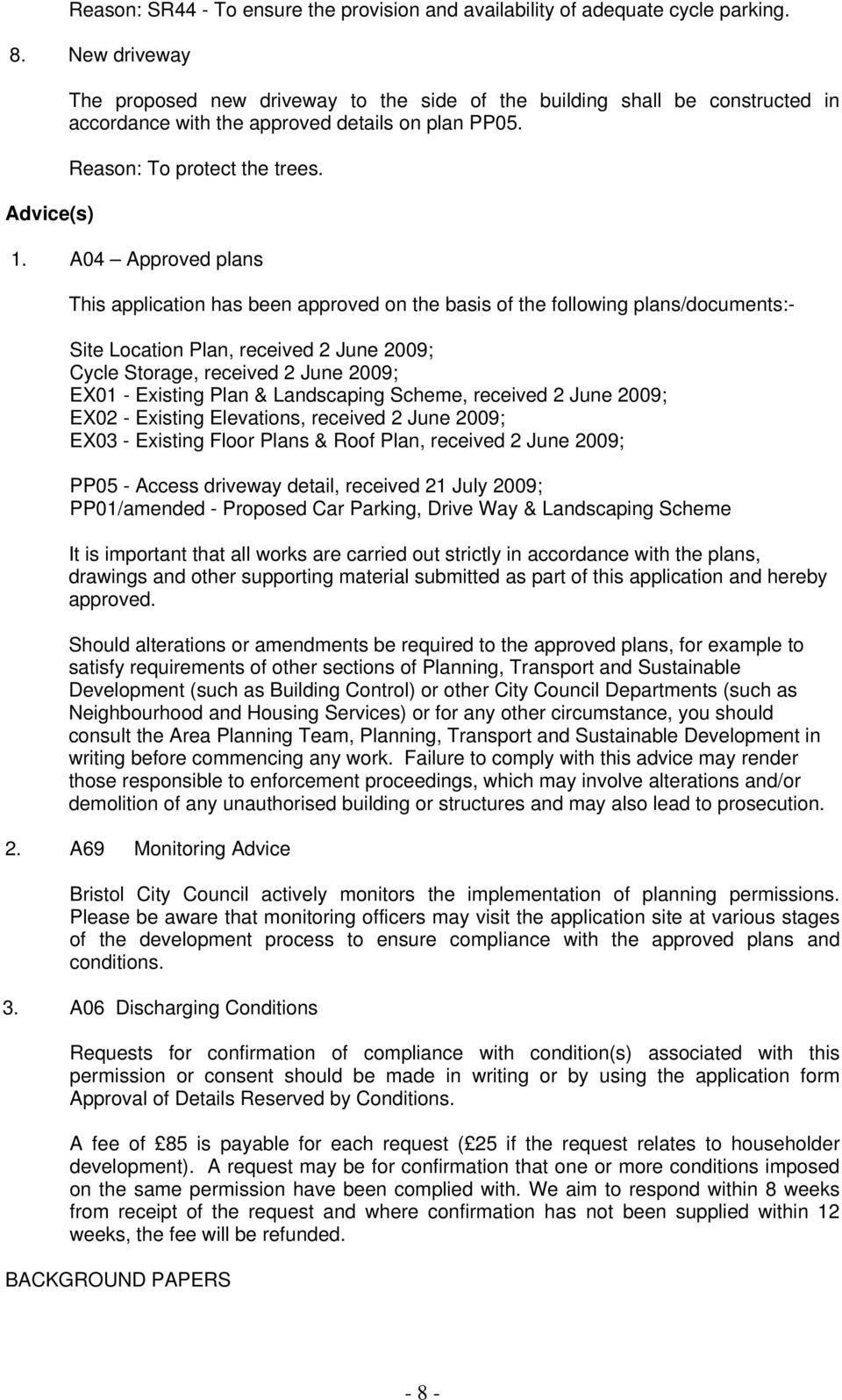 A04 Approved plans This application has been approved on the basis of the following plans/documents:- Site Location Plan, received 2 June 2009; Cycle Storage, received 2 June 2009; EX01 - Existing