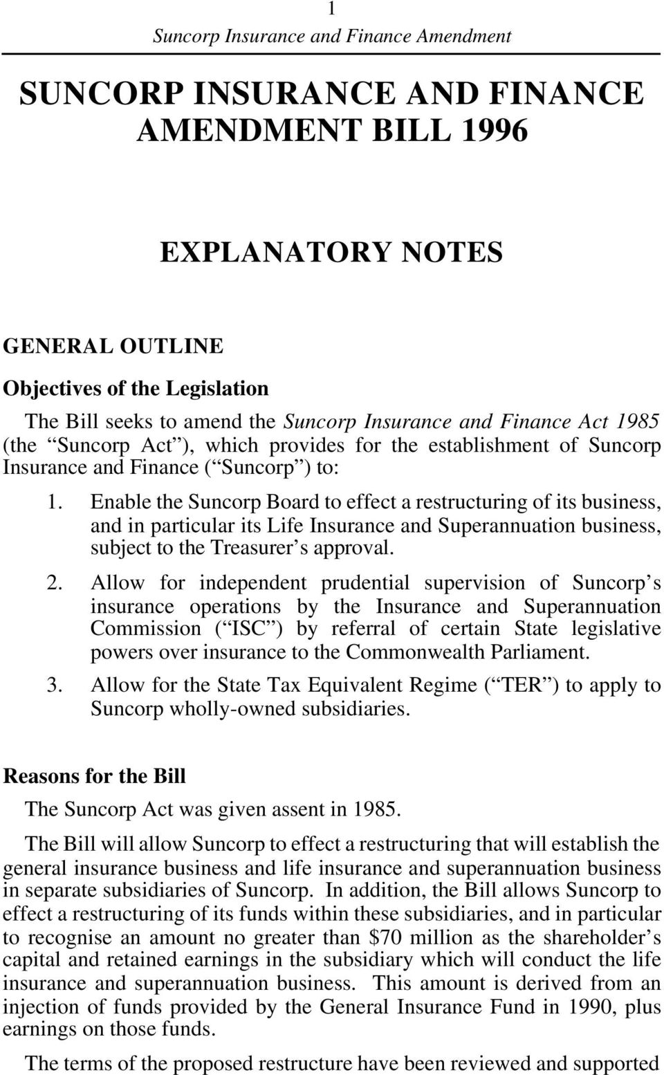 Enable the Suncorp Board to effect a restructuring of its business, and in particular its Life Insurance and Superannuation business, subject to the Treasurer s approval. 2.