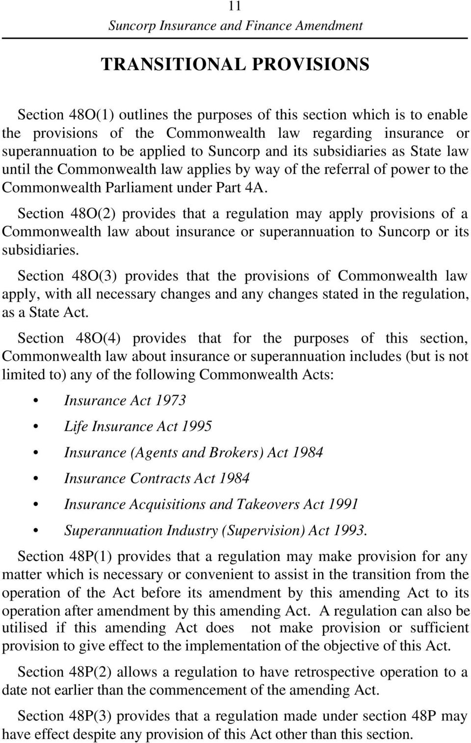 Section 48O(2) provides that a regulation may apply provisions of a Commonwealth law about insurance or superannuation to Suncorp or its subsidiaries.