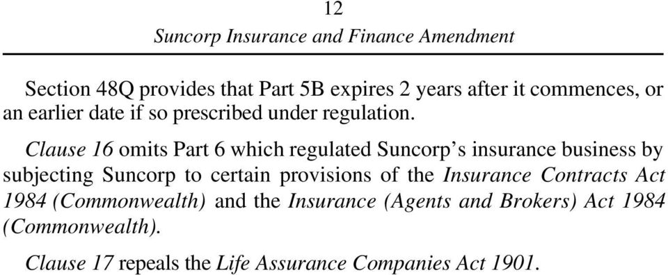 Clause 16 omits Part 6 which regulated Suncorp s insurance business by subjecting Suncorp to certain