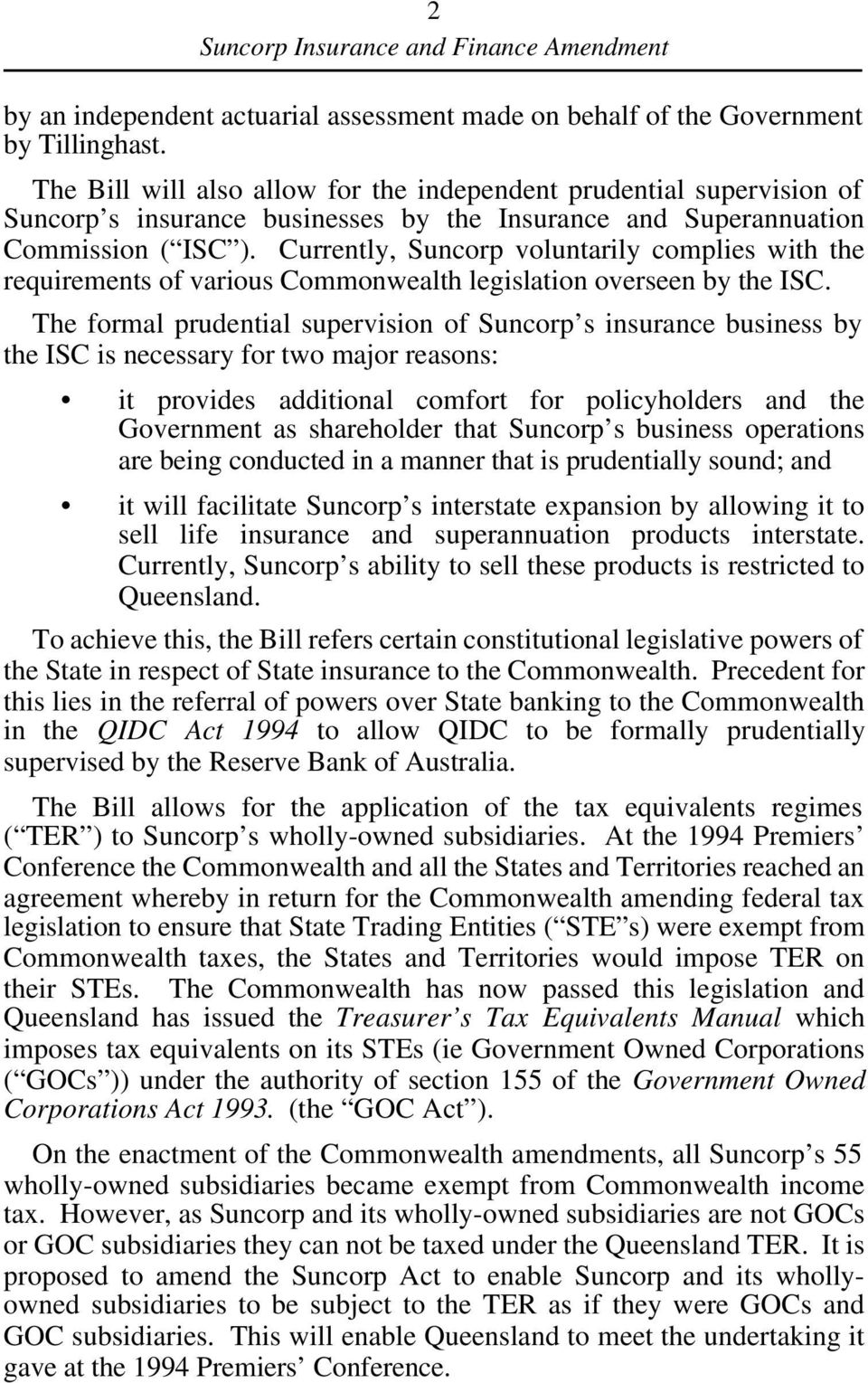 Currently, Suncorp voluntarily complies with the requirements of various Commonwealth legislation overseen by the ISC.